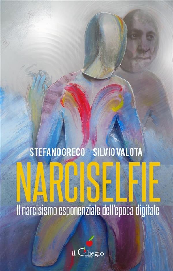 NARCISELFIE. Il Narcisismo esponenziale dell'epoca digitale