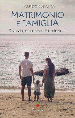 Matrimonio e famiglia. Divorzio, omosessualità, adozione